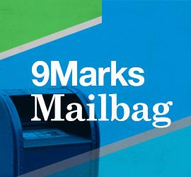 9Marks Mailbag