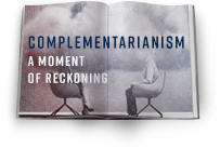 Complementarianism: A Moment of Reckoning